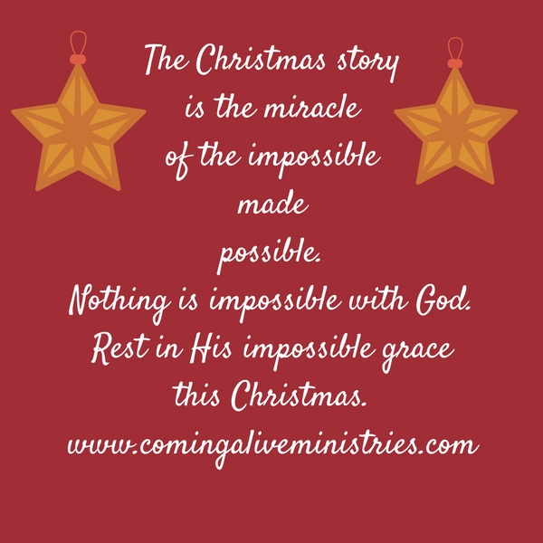 the-christmas-storyis-the-miracleof-the-impossiblemadepossible-nothing-is-impossible-with-god-rest-in-his-impossible-gracethis-christmas-www-comingaliveministries-com