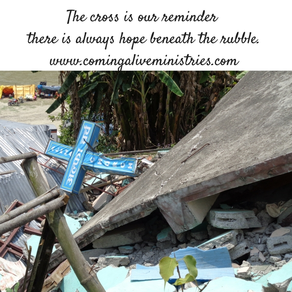The cross is our reminder there is always hope beneath the rubble.www.comingaliveministries.com1